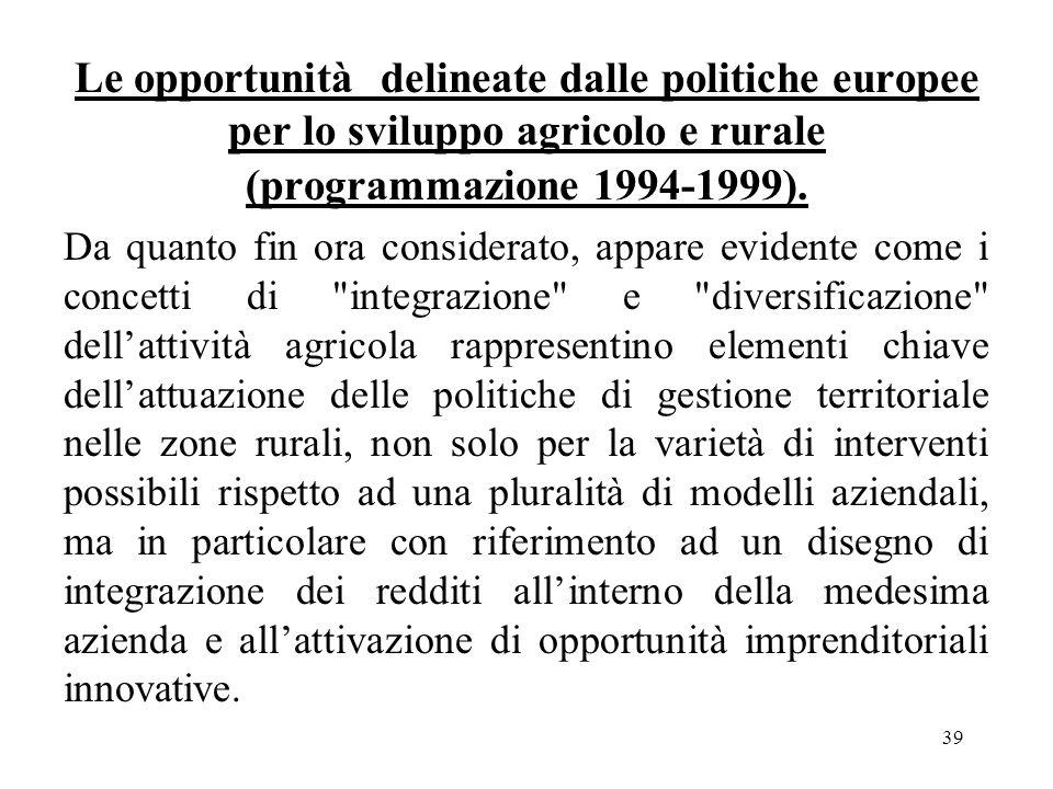 39 Le opportunità delineate dalle politiche europee per lo sviluppo agricolo e rurale (programmazione 1994-1999). Da quanto fin ora considerato, appar
