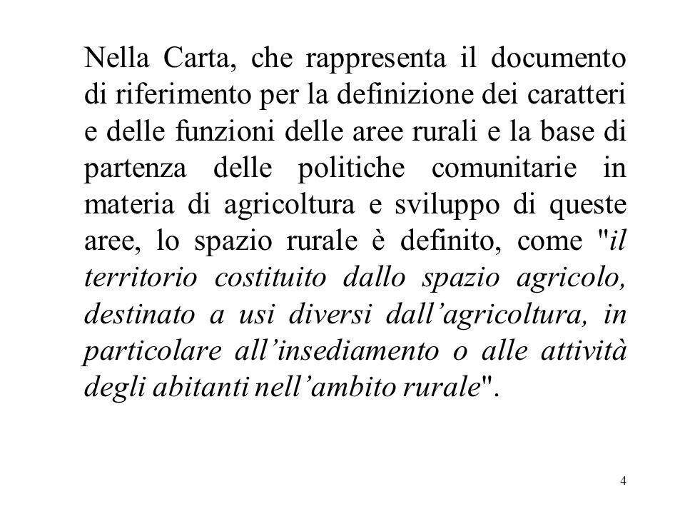 4 Nella Carta, che rappresenta il documento di riferimento per la definizione dei caratteri e delle funzioni delle aree rurali e la base di partenza d