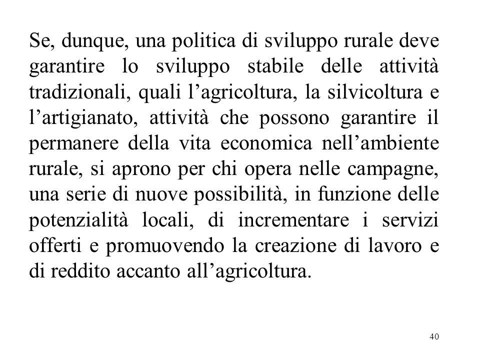 40 Se, dunque, una politica di sviluppo rurale deve garantire lo sviluppo stabile delle attività tradizionali, quali l'agricoltura, la silvicoltura e