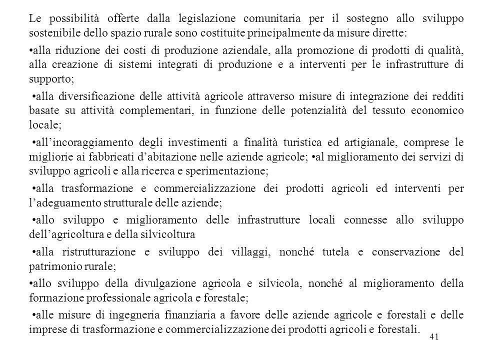 41 Le possibilità offerte dalla legislazione comunitaria per il sostegno allo sviluppo sostenibile dello spazio rurale sono costituite principalmente