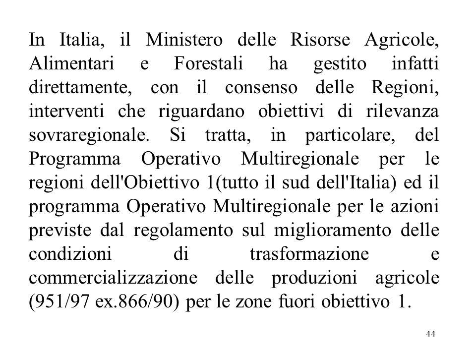 44 In Italia, il Ministero delle Risorse Agricole, Alimentari e Forestali ha gestito infatti direttamente, con il consenso delle Regioni, interventi c