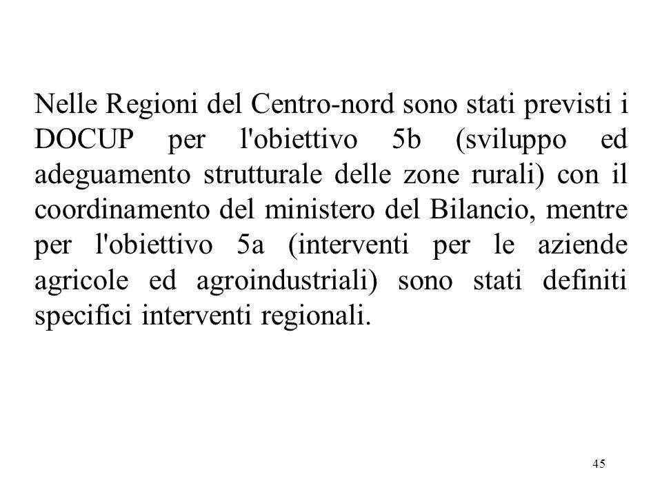45 Nelle Regioni del Centro-nord sono stati previsti i DOCUP per l'obiettivo 5b (sviluppo ed adeguamento strutturale delle zone rurali) con il coordin