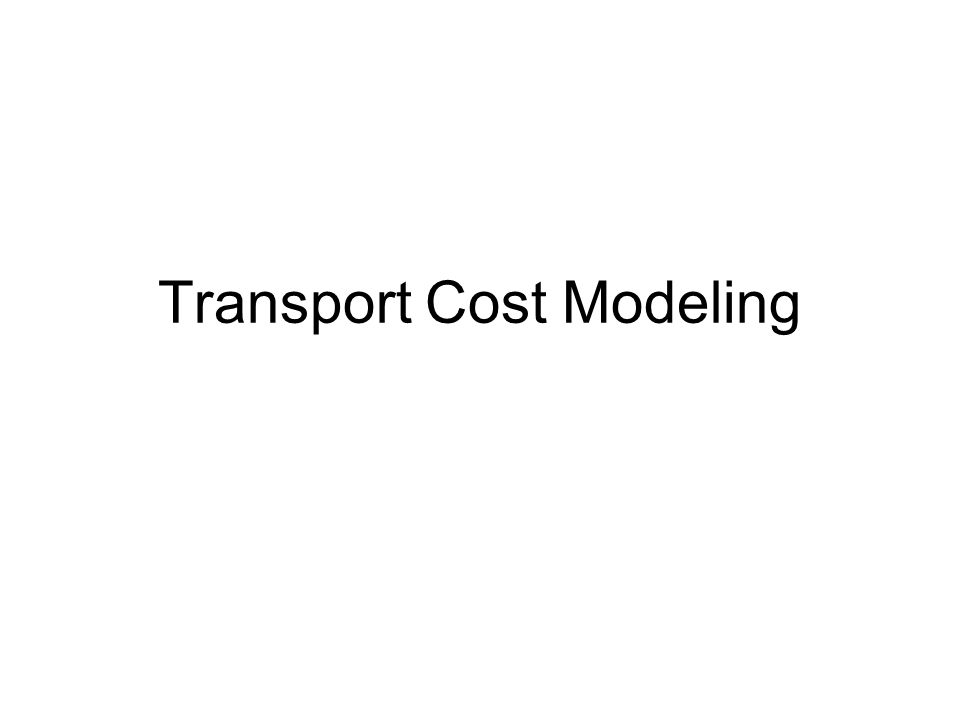 Transport Cost Modeling