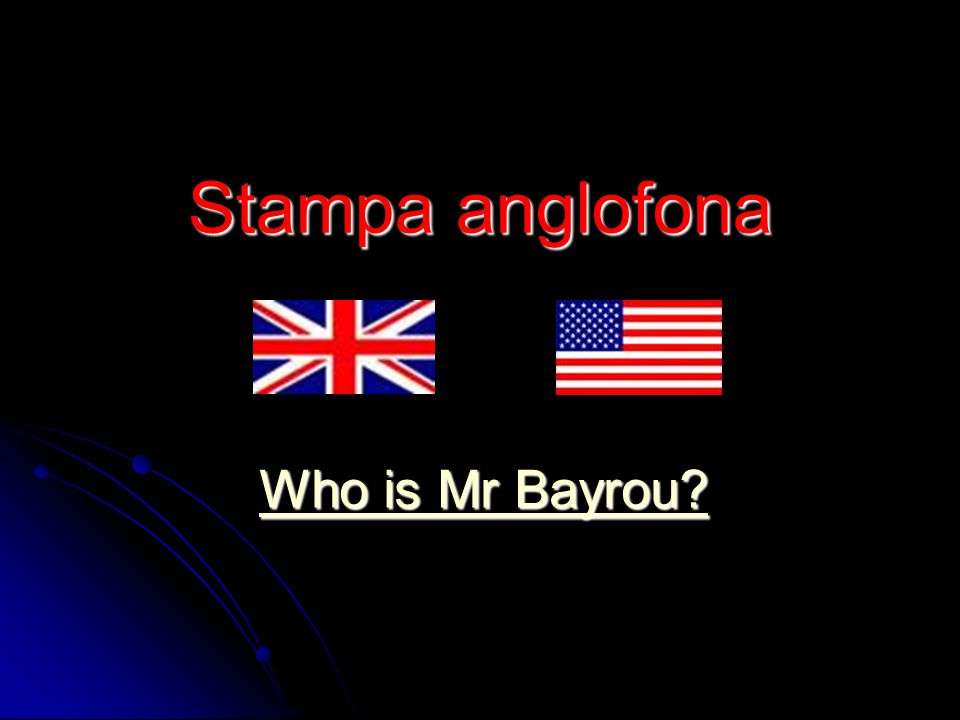 Stampa anglofona Who is Mr Bayrou Who is Mr Bayrou