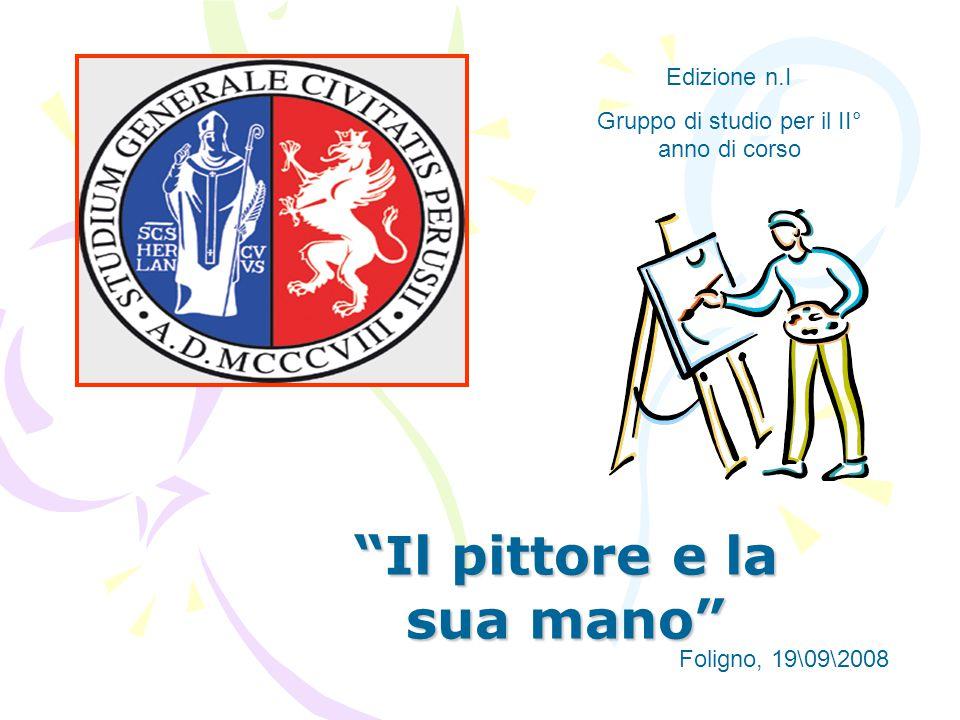 """""""Il pittore e la sua mano"""" Edizione n.I Gruppo di studio per il II° anno di corso Foligno, 19\09\2008"""