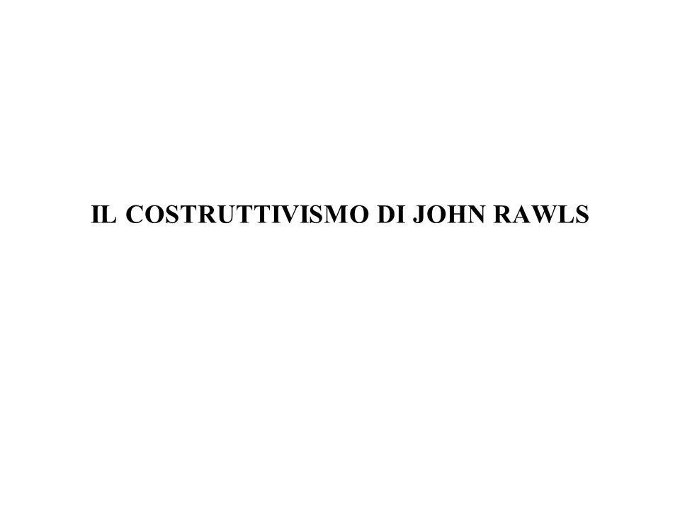 IL COSTRUTTIVISMO DI JOHN RAWLS Problema: scelta dei principi di giustizia che devono modellare le relazioni tra individui assunti come persone morali per ↓ costruire una comunita' basata sulla cooperazione nel segno della reciprocita' e del mutuo rispetto ↓ giustizia come 'equita'