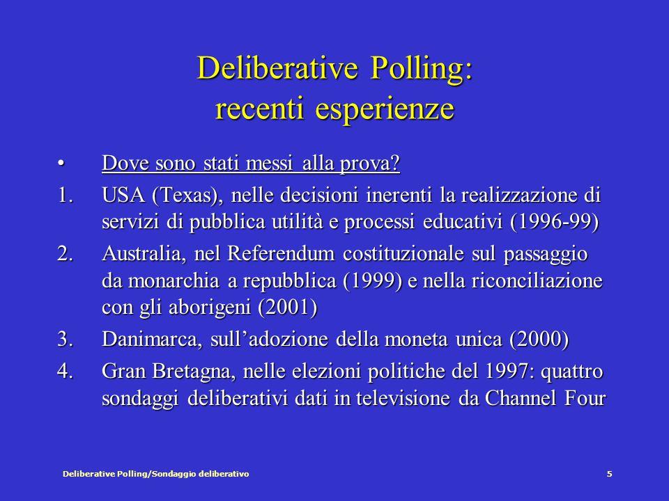 Deliberative Polling/Sondaggio deliberativo5 Deliberative Polling: recenti esperienze Dove sono stati messi alla prova Dove sono stati messi alla prova.
