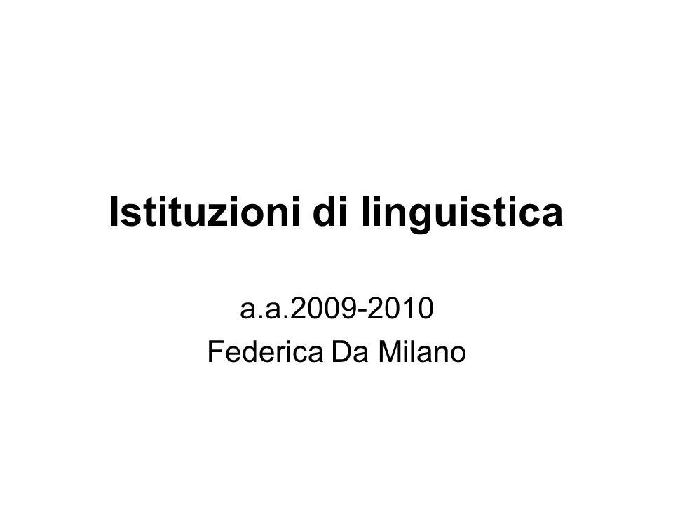 Istituzioni di linguistica a.a.2009-2010 Federica Da Milano