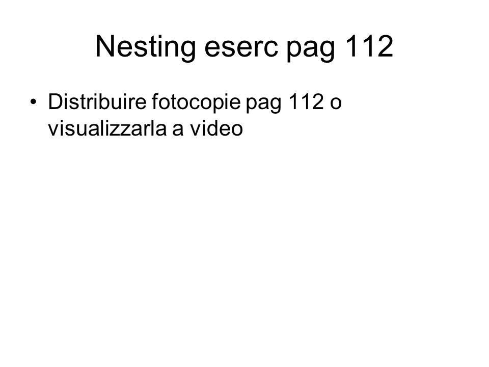 Nesting eserc pag 112 Distribuire fotocopie pag 112 o visualizzarla a video