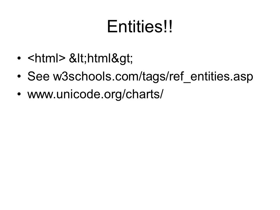 Entities!! <html> See w3schools.com/tags/ref_entities.asp www.unicode.org/charts/
