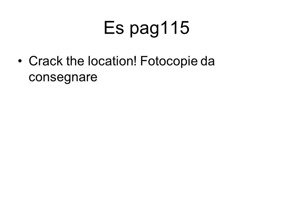 Es pag115 Crack the location! Fotocopie da consegnare