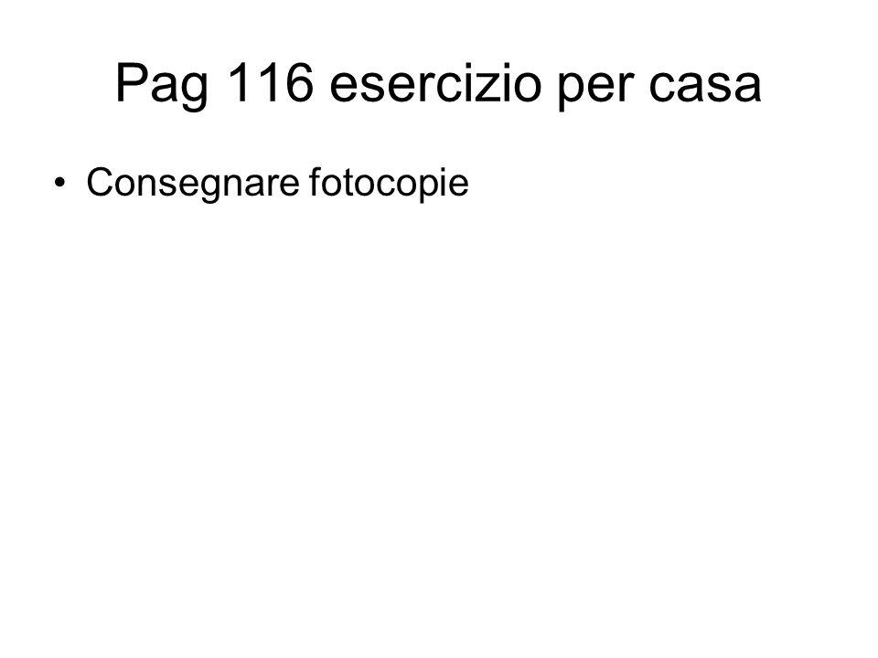 Pag 116 esercizio per casa Consegnare fotocopie