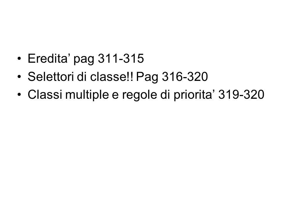Eredita' pag 311-315 Selettori di classe!! Pag 316-320 Classi multiple e regole di priorita' 319-320