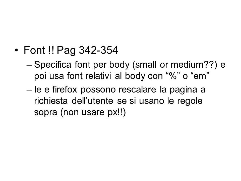 """Font !! Pag 342-354 –Specifica font per body (small or medium??) e poi usa font relativi al body con """"%"""" o """"em"""" –Ie e firefox possono rescalare la pag"""