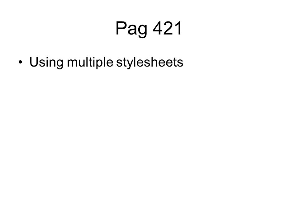 Pag 421 Using multiple stylesheets