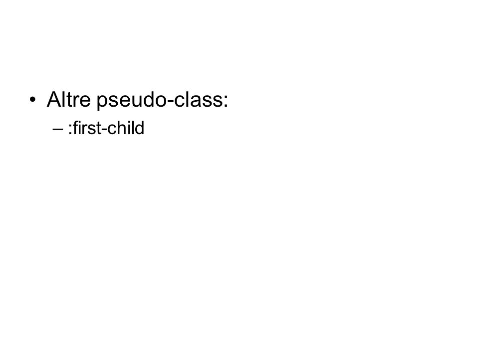 Altre pseudo-class: –:first-child