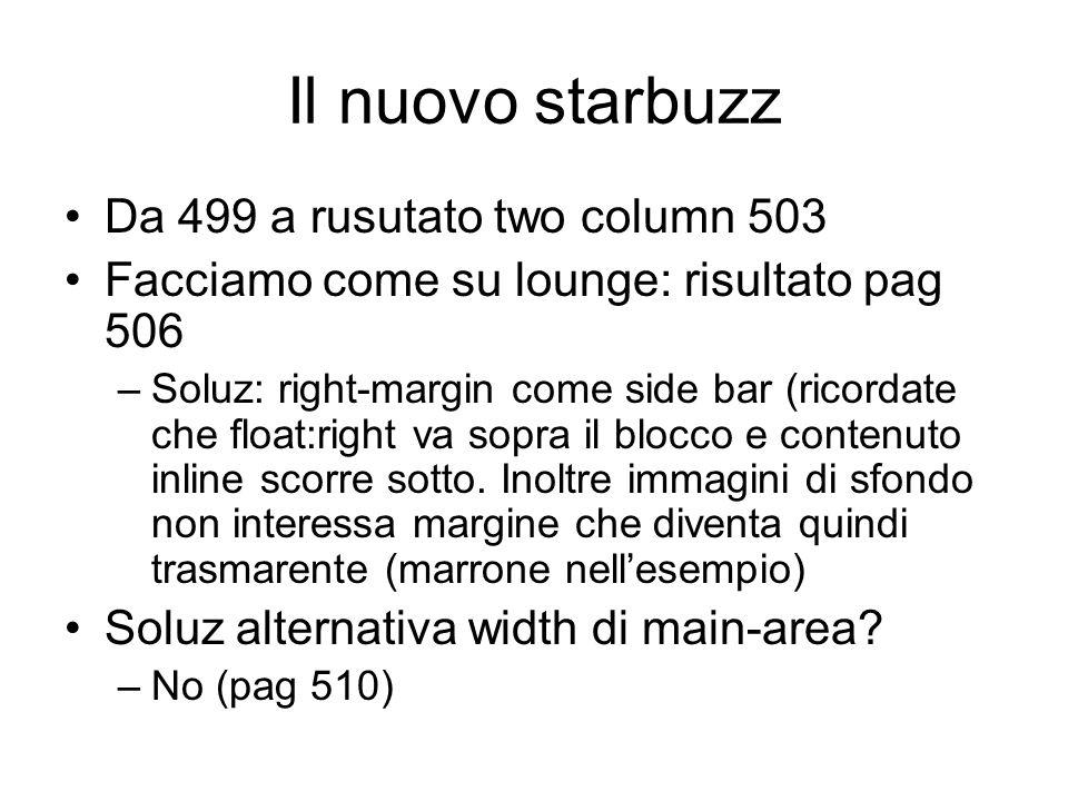 Il nuovo starbuzz Da 499 a rusutato two column 503 Facciamo come su lounge: risultato pag 506 –Soluz: right-margin come side bar (ricordate che float: