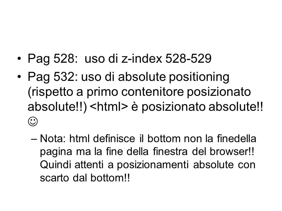 Pag 528: uso di z-index 528-529 Pag 532: uso di absolute positioning (rispetto a primo contenitore posizionato absolute!!) è posizionato absolute!! –N
