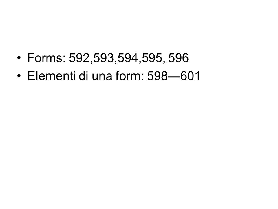 Forms: 592,593,594,595, 596 Elementi di una form: 598—601