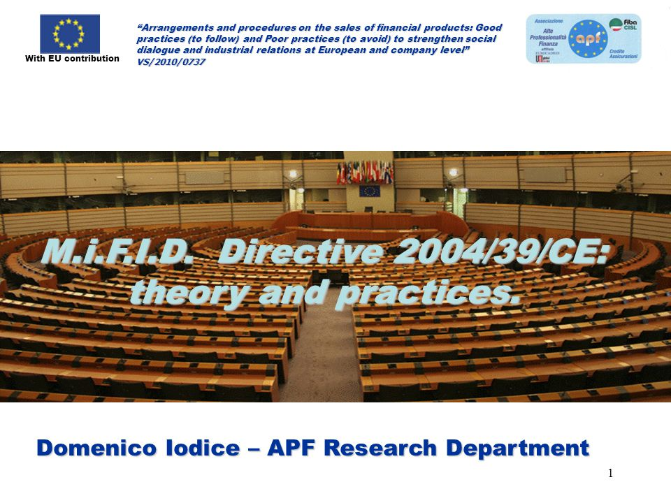 1 With EU contribution Arrangements and procedures on the sales of financial products: Good practices (to follow) and Poor practices (to avoid) to strengthen social dialogue and industrial relations at European and company level VS/2010/0737 M.i.F.I.D.
