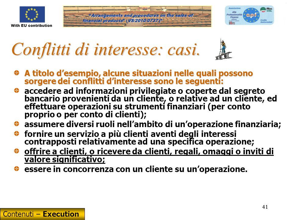 With EU contribution Arrangements and procedures on the sales of financial products (VS/2010/0737) Arrangements and procedures on the sales of financial products (VS/2010/0737 ) 41 Conflitti di interesse: casi.