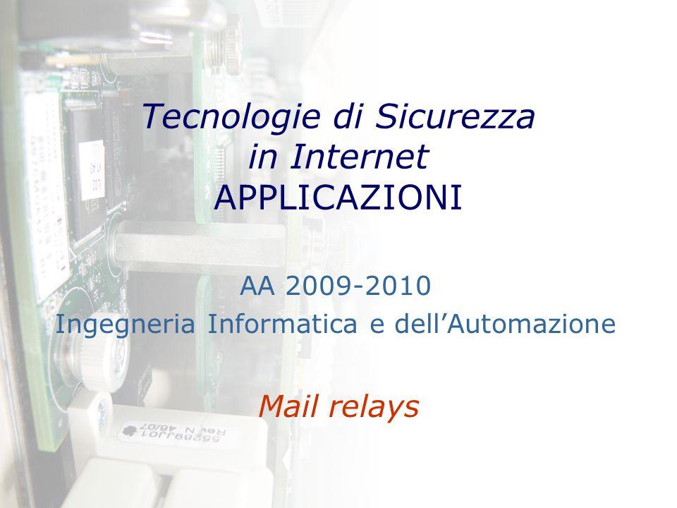 Tecnologie di Sicurezza in Internet APPLICAZIONI Mail relays AA 2009-2010 Ingegneria Informatica e dell'Automazione