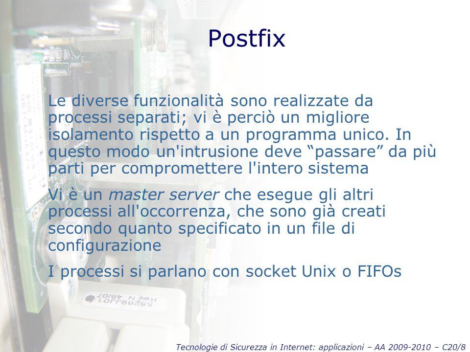 Tecnologie di Sicurezza in Internet: applicazioni – AA 2009-2010 – C20/8 Postfix Le diverse funzionalità sono realizzate da processi separati; vi è perciò un migliore isolamento rispetto a un programma unico.