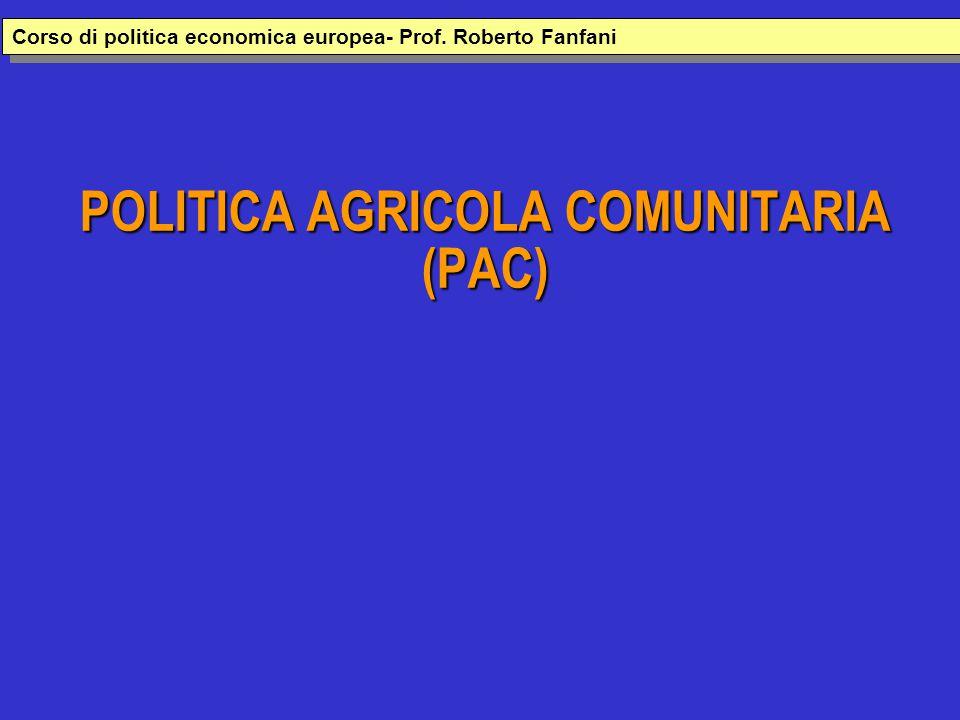 POLITICA AGRICOLA COMUNITARIA (PAC) Corso di politica economica europea- Prof. Roberto Fanfani