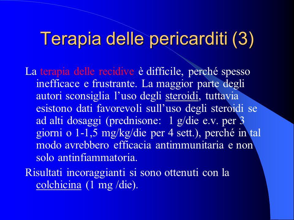 Terapia delle pericarditi (3) La terapia delle recidive è difficile, perché spesso inefficace e frustrante. La maggior parte degli autori sconsiglia l