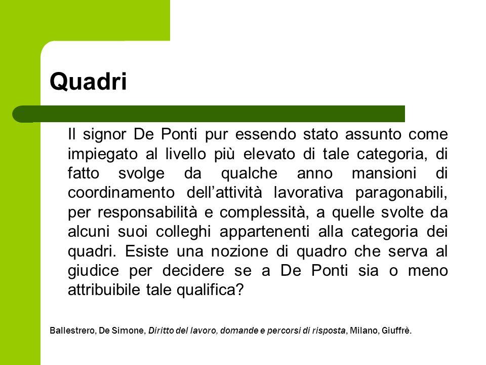 Quadri Il signor De Ponti pur essendo stato assunto come impiegato al livello più elevato di tale categoria, di fatto svolge da qualche anno mansioni