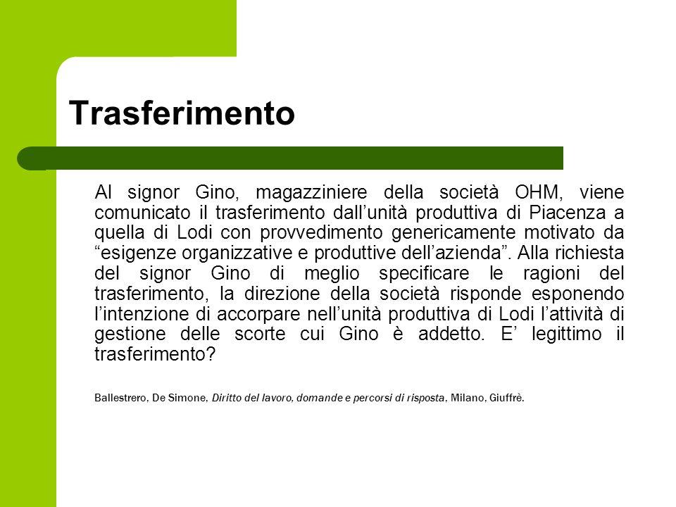 Trasferimento Al signor Gino, magazziniere della società OHM, viene comunicato il trasferimento dall'unità produttiva di Piacenza a quella di Lodi con