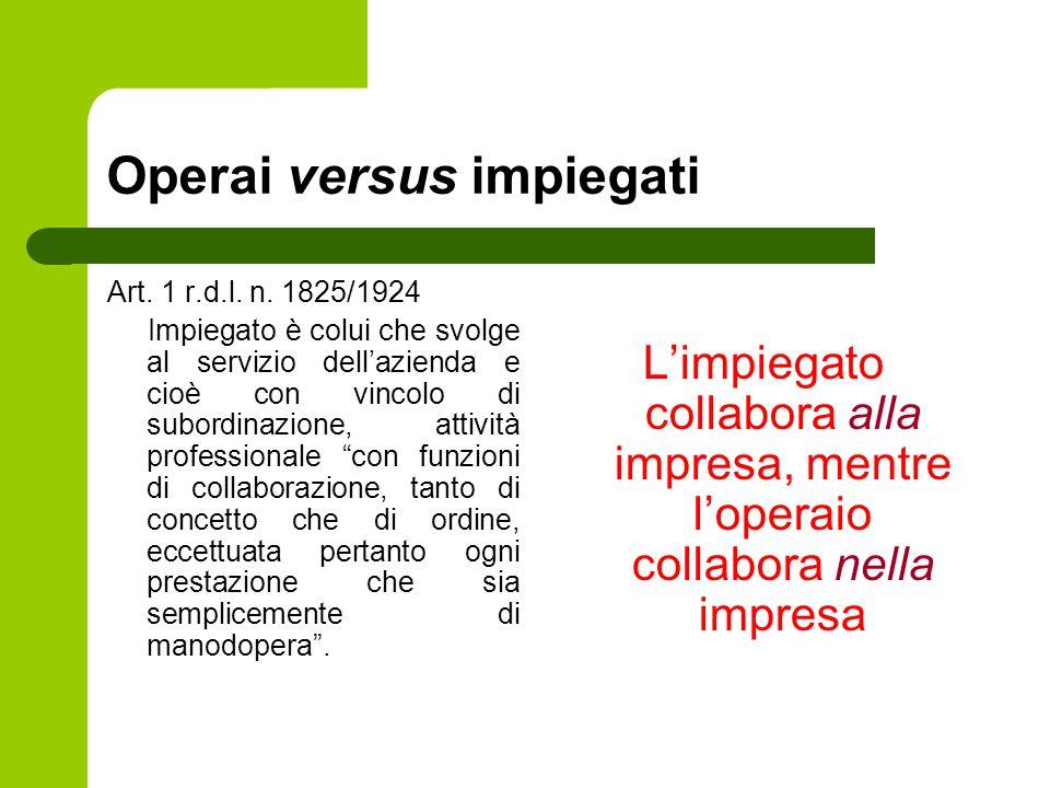 Operai versus impiegati Art. 1 r.d.l. n. 1825/1924 Impiegato è colui che svolge al servizio dell'azienda e cioè con vincolo di subordinazione, attivit