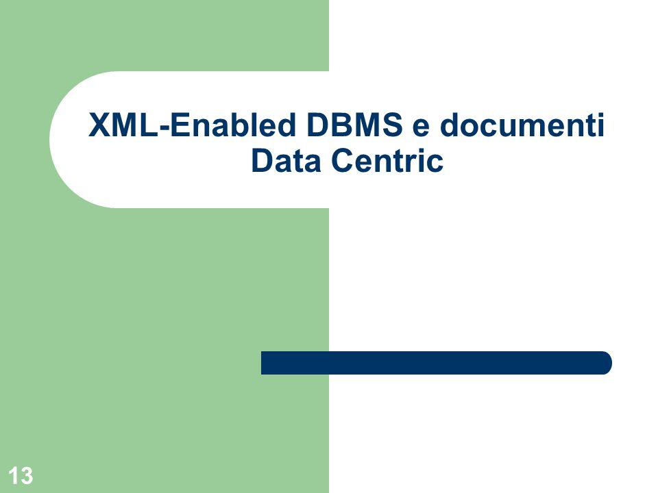 13 XML-Enabled DBMS e documenti Data Centric