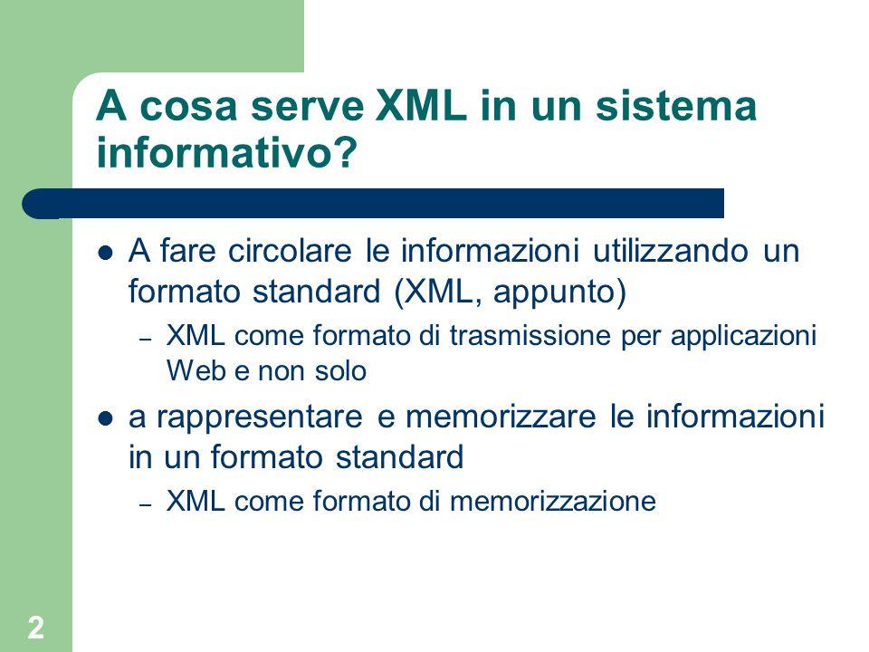 2 A cosa serve XML in un sistema informativo? A fare circolare le informazioni utilizzando un formato standard (XML, appunto) – XML come formato di tr