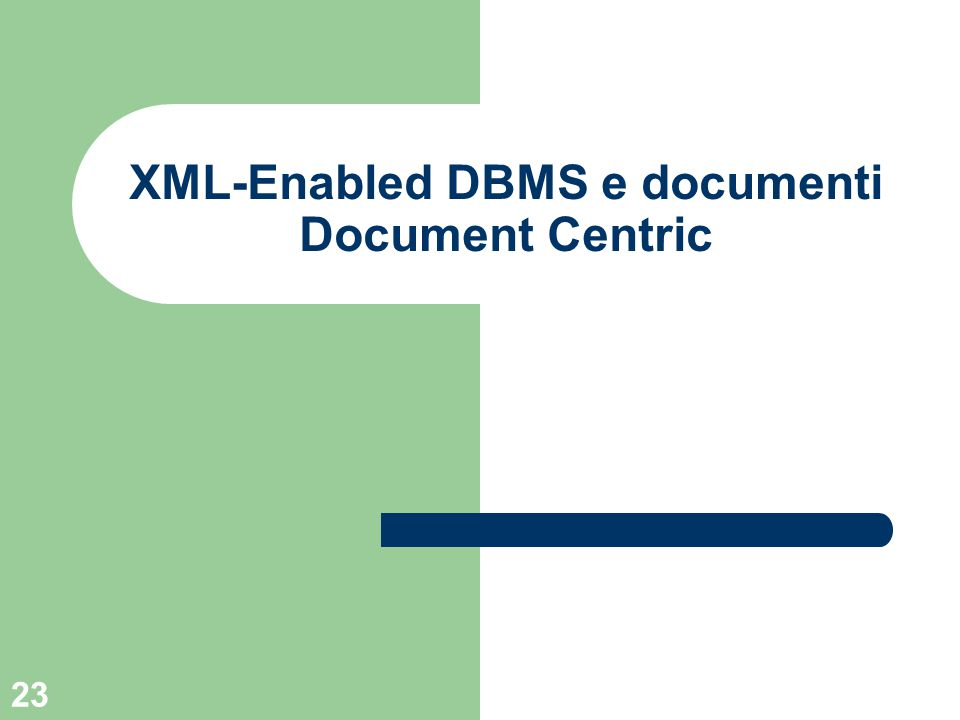 23 XML-Enabled DBMS e documenti Document Centric