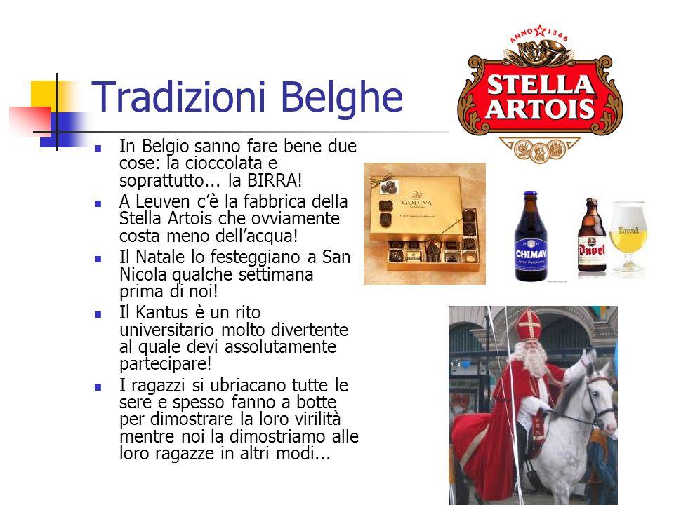 Tradizioni Belghe In Belgio sanno fare bene due cose: la cioccolata e soprattutto... la BIRRA! A Leuven c'è la fabbrica della Stella Artois che ovviam