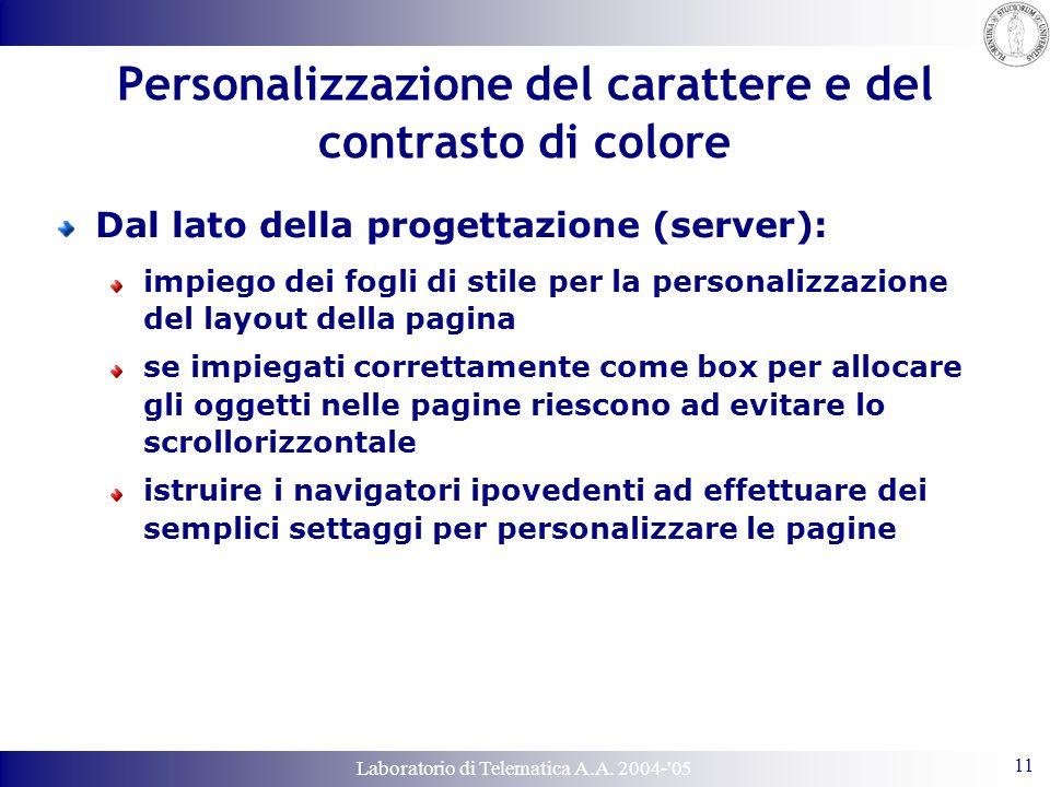 Laboratorio di Telematica A.A. 2004-'05 11 Personalizzazione del carattere e del contrasto di colore Dal lato della progettazione (server): impiego de