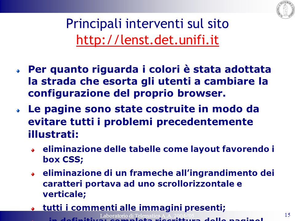 Laboratorio di Telematica A.A. 2004-'05 15 Principali interventi sul sito http://lenst.det.unifi.it Per quanto riguarda i colori è stata adottata la s