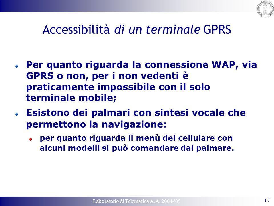 Laboratorio di Telematica A.A. 2004-'05 17 Accessibilità di un terminale GPRS Per quanto riguarda la connessione WAP, via GPRS o non, per i non vedent