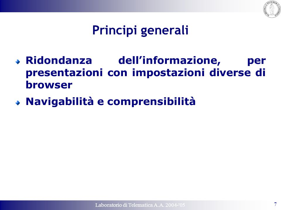 Laboratorio di Telematica A.A. 2004-'05 7 Principi generali Ridondanza dell'informazione, per presentazioni con impostazioni diverse di browser Naviga