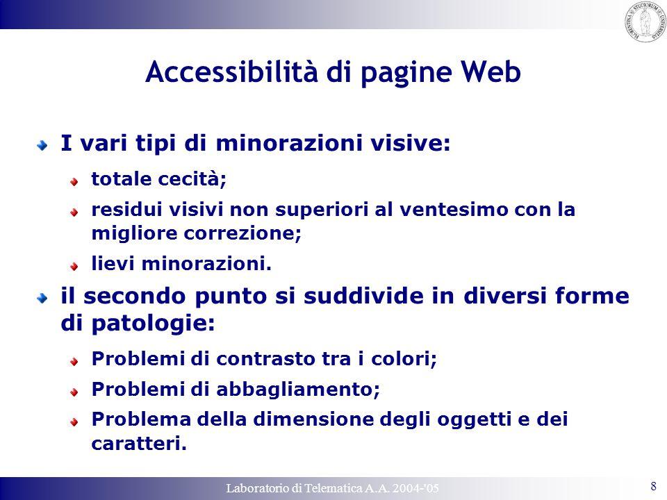 Laboratorio di Telematica A.A. 2004-'05 8 Accessibilità di pagine Web I vari tipi di minorazioni visive: totale cecità; residui visivi non superiori a