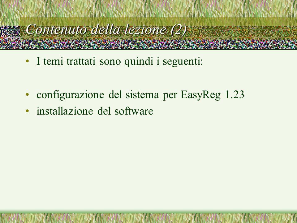 Contenuto della lezione (2) I temi trattati sono quindi i seguenti: configurazione del sistema per EasyReg 1.23 installazione del software