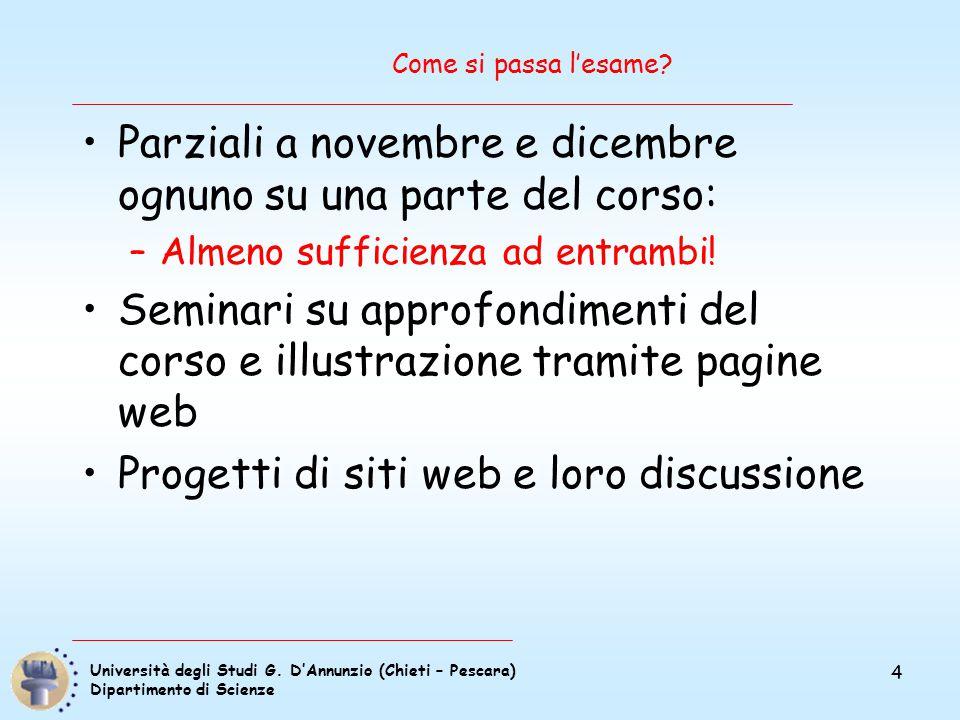 Università degli Studi G. D'Annunzio (Chieti – Pescara) Dipartimento di Scienze 4 Come si passa l'esame? Parziali a novembre e dicembre ognuno su una