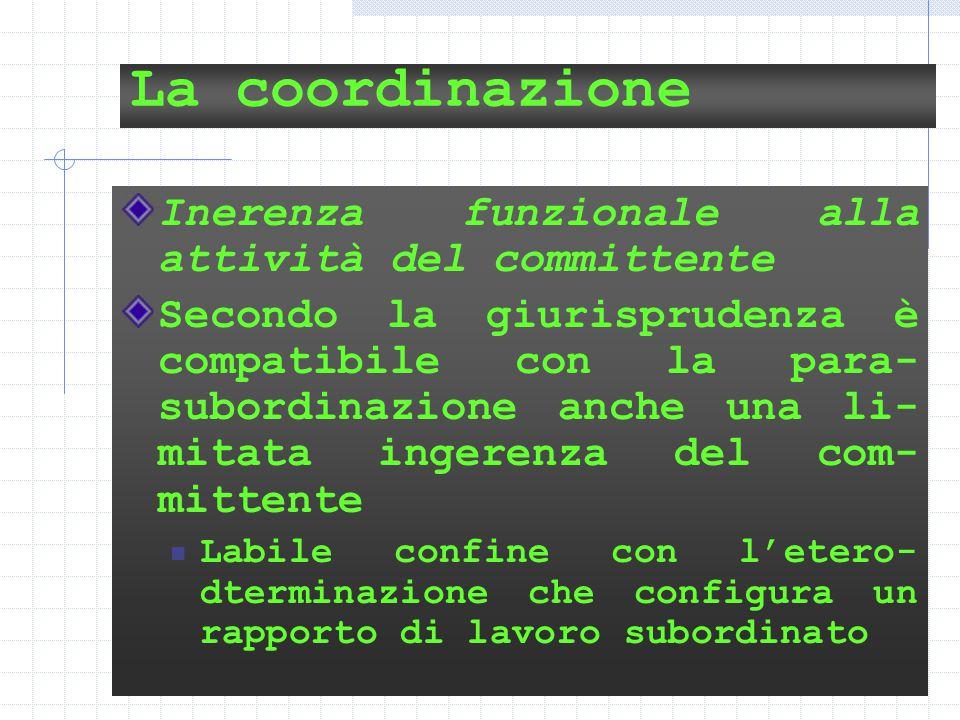 13 La coordinazione Inerenza funzionale alla attività del committente Secondo la giurisprudenza è compatibile con la para- subordinazione anche una li- mitata ingerenza del com- mittente Labile confine con l'etero- dterminazione che configura un rapporto di lavoro subordinato