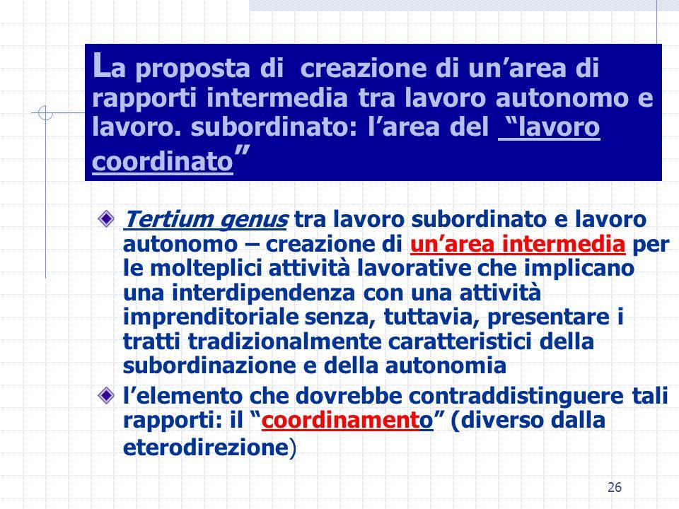 26 L a proposta di creazione di un'area di rapporti intermedia tra lavoro autonomo e lavoro.