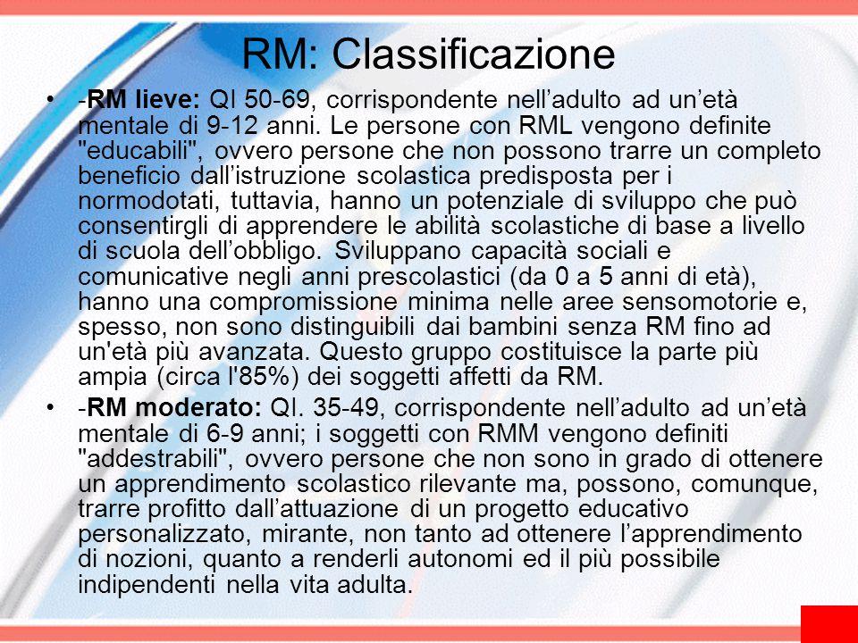 RM: Classificazione -RM lieve: QI 50-69, corrispondente nell'adulto ad un'età mentale di 9-12 anni. Le persone con RML vengono definite