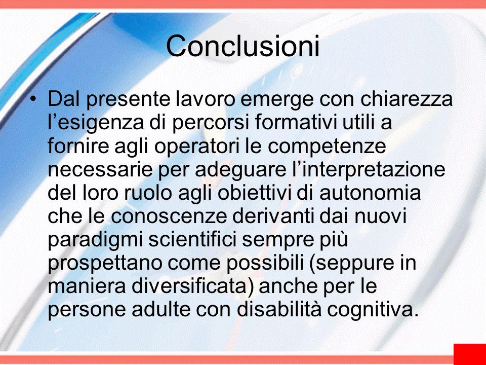 Conclusioni Dal presente lavoro emerge con chiarezza l'esigenza di percorsi formativi utili a fornire agli operatori le competenze necessarie per adeg