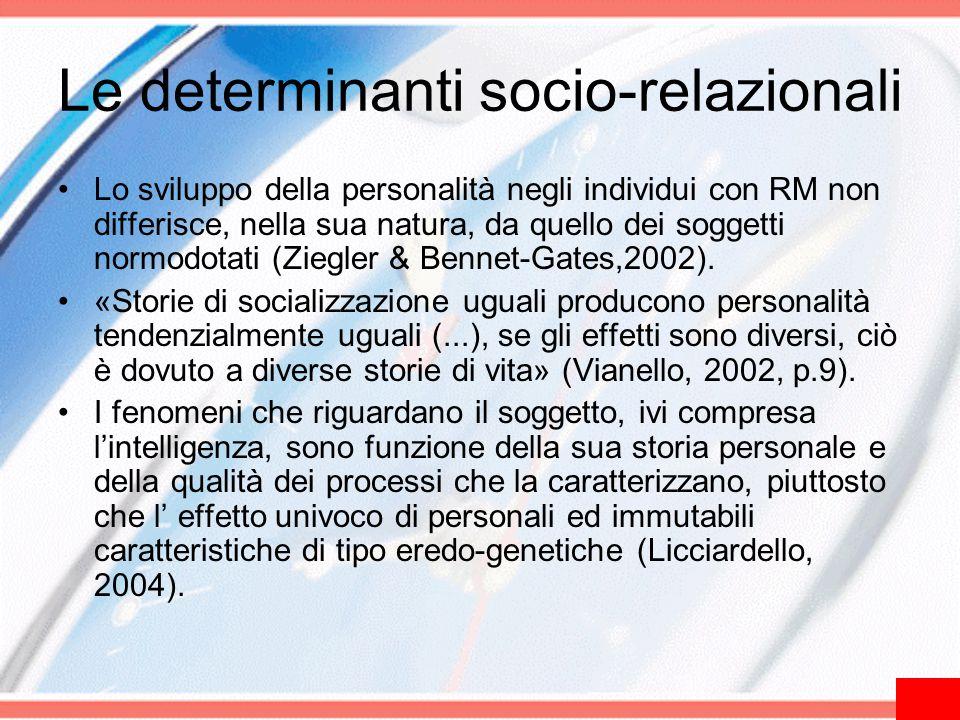Le determinanti socio-relazionali Lo sviluppo della personalità negli individui con RM non differisce, nella sua natura, da quello dei soggetti normod