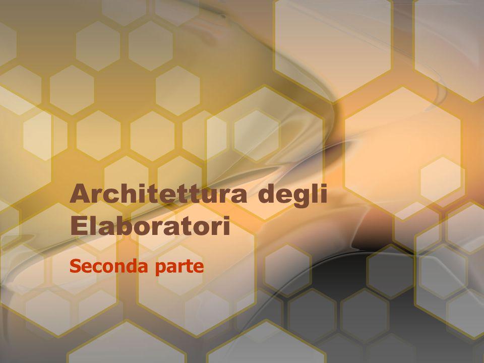 Architettura degli Elaboratori Seconda parte