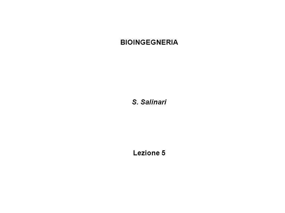 BIOINGEGNERIA S. Salinari Lezione 5